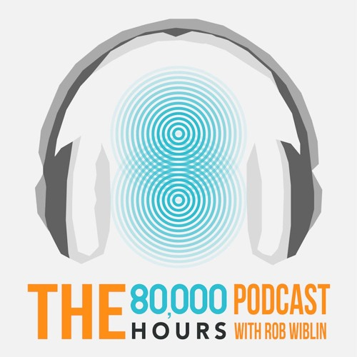 The 80,000 Hours Podcast with Rob Wiblin